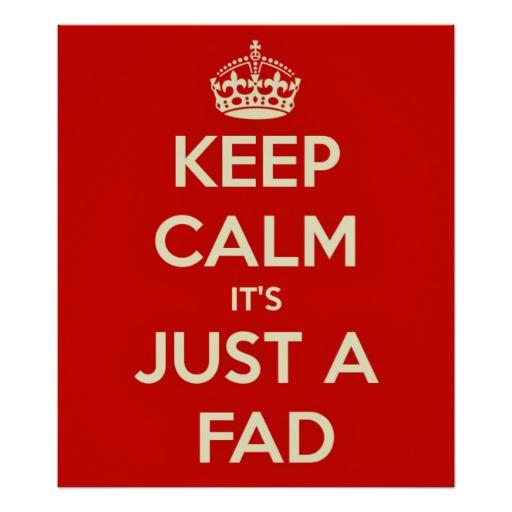 keep_calm_its_just_a_fad_print-rf402d73fac2744b9b9d1fce31890e40d_aipgo_8byvr_512